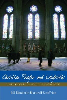 Christian Prayer and Labyrinths: Pathways to Faith, Hope, and Love