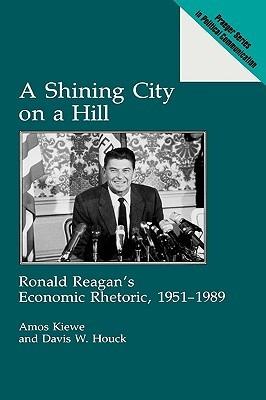 A Shining City on a Hill: Ronald Reagan's Economic Rhetoric, 1951-1989