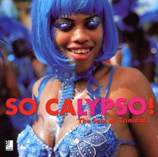 So Calypso!: The Soul of Trinidad