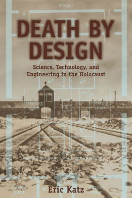 Death by Design: Science, Technology, and Engineering in Nazi Germany