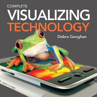 Visualizing Technology, Complete with Student CD by Debra Geoghan