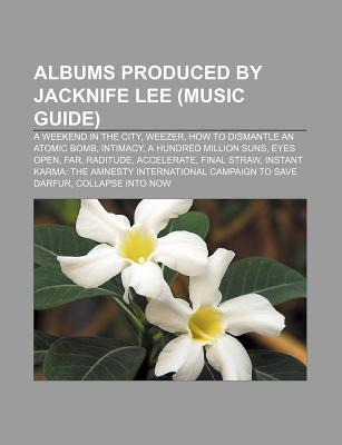 Albums Produced by Jacknife Lee (Music Guide): A Weekend in the City, Weezer, How to Dismantle an Atomic Bomb, Intimacy, a Hundred Million Suns