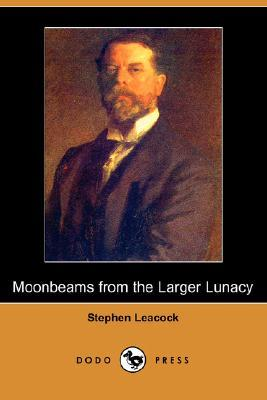 Moonbeams from the larger lunacy by Stephen Leacock - Download free