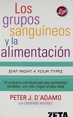 Los Grupos Sanguineos y la Alimentacion = Eat Right for Your Type