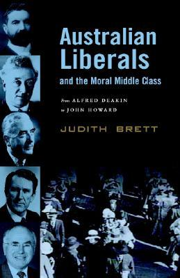 australian-liberals-and-the-moral-middle-class-from-alfred-deakin-to-john-howard