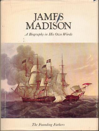 James Madison A Biography in His Own Words Vol. 2