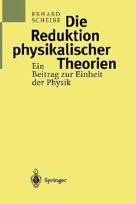 Die Reduktion Physikalischer Theorien: Ein Beitrag Zur Einheit Der Physik Teil 1: Grundlagen Und Elementare Theorie