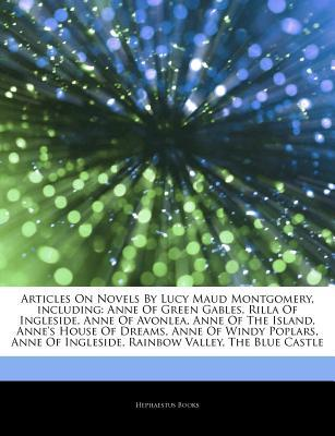 Articles on Novels by Lucy Maud Montgomery, Including: Anne of Green Gables, Rilla of Ingleside, Anne of Avonlea, Anne of the Island, Anne's House of Dreams, Anne of Windy Poplars, Anne of Ingleside, Rainbow Valley, the Blue Castle