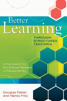 Better Learning Through Structured Teaching by Douglas Fisher