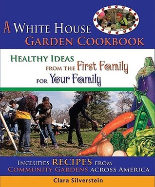 A White House Garden Cookbook by Clara Silverstein