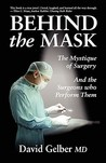 Behind the Mask: The Mystique of Surgery and the Surgeons Who Perform Them