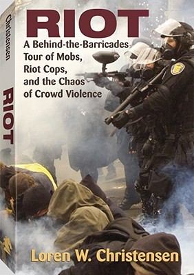 Riot: A Behind-the-Barricades Tour of Mobs, Riot Cops, and the Chaos of Crowd Violence