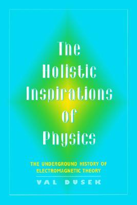 the-holistic-inspiration-of-physics-the-underground-history-of-electromagnetic-theory