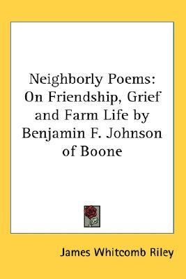 Descargas gratuitas de libros electrónicos de dominio público Neighborly Poems: On Friendship, Grief and Farm Life by Benjamin F. Johnson of Boone
