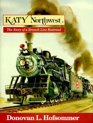 Katy Northwest: The Story of a Branch Line Railroad