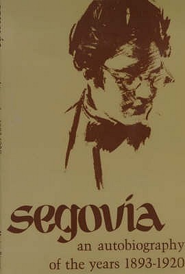 Andres Segovia: An Autobiography Of The Years 1893 1920