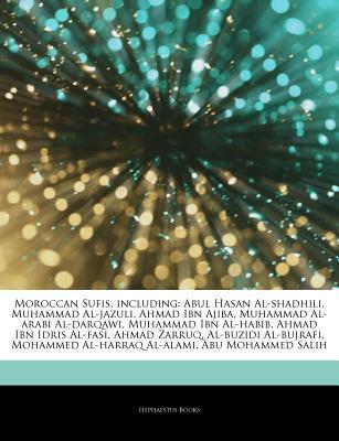Articles on Moroccan Sufis, Including: Abul Hasan Al-Shadhili, Muhammad Al-Jazuli, Ahmad Ibn Ajiba, Muhammad Al-Arabi Al-Darqawi, Muhammad Ibn Al-Habib, Ahmad Ibn Idris Al-Fasi, Ahmad Zarruq, Al-Buzidi Al-Bujrafi