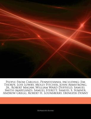 Articles on People from Carlisle, Pennsylvania, Including: Jim Thorpe, Lois Lowry, Molly Pitcher, John Armstrong, Jr., Robert Magaw, William Ward Duffield, Samuel Smith (Maryland), Samuel Sterett, Samuel S. Sumner, Andrew Gregg