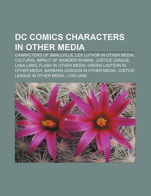 DC Comics Characters in Other Media: Characters of Smallville, Lex Luthor in Other Media, Cultural Impact of Wonder Woman, Justice League