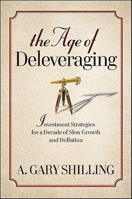 The Age of Deleveraging: Investment Strategies for a Decade of Slow Growth and Deflation