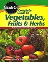 Miracle-Gro Complete Guide to Vegetables, Fruits & Herbs