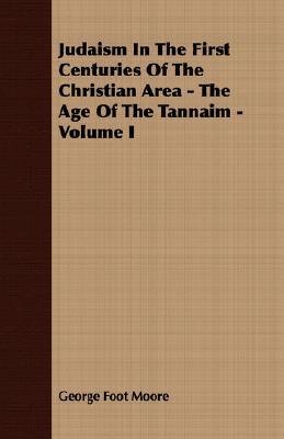 Judaism in the First Centuries of the Christian Area - The Age of the Tannaim - Volume I