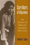 Corridors of Migration: The Odyssey of Mexican Laborers, 1600-1933
