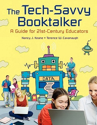 The Tech-Savvy Booktalker: A Guide for 21st-Century Educators
