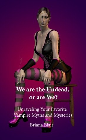 We are the Undead, or are We? - Unraveling Your Favorite Vampire Myths and Mysteries (We Are the Undead, #1)