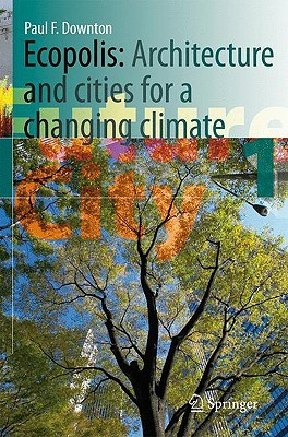 Ecopolis: Architecture and Cities for a Changing Climate by Paul F. Downton