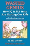 Wasted Genius: How IQ & SAT Tests Are Hurting Our Kids & Crippling America