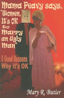 """Mama Peavy Says, """"Women, It's OK to Marry an Ugly Man"""": 5 Good Reasons Why It's OK"""