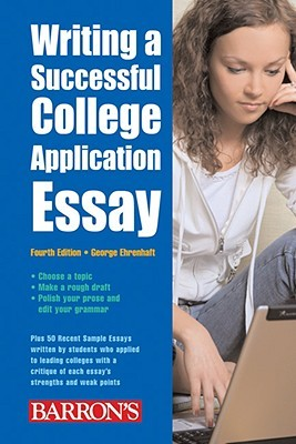 Writing a Successful College Application Essay by George Ehrenhaft