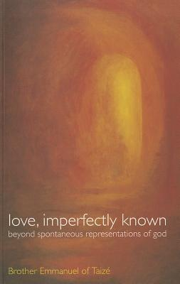 Love, Imperfectly Known by Emmanuel of Taize