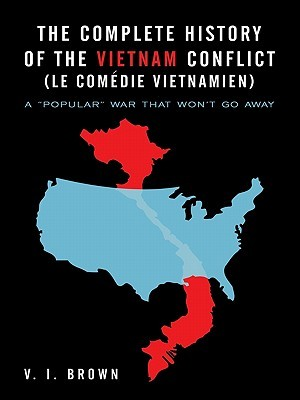 the-complete-history-of-the-vietnam-conflict-le-comedie-vietnamien-a-popular-war-that-won-t-go-away