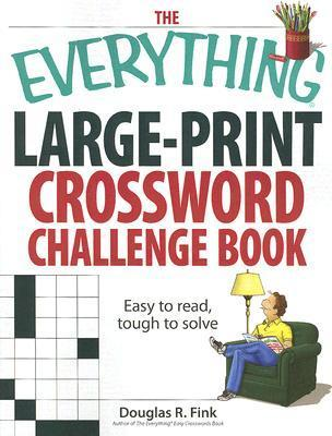 The Everything Large-Print Crossword Challenge Book: Easy to Read, Tough to Solve