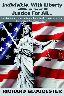 Indivisible, with Liberty and Justice for All...: A Collection of Raw, Truth Filled, Politically Engaged Poems for African American Readers