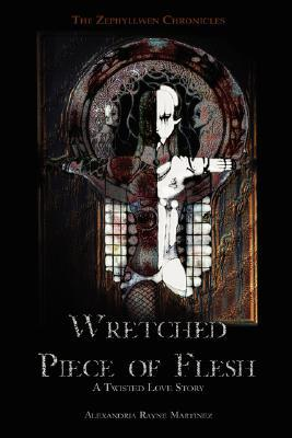Wretched Piece of Flesh by Alexandria Martinez