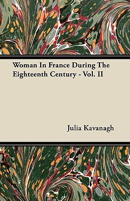 Woman in France During the Eighteenth Century - Vol. II
