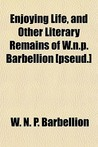 Enjoying Life, and Other Literary Remains of W.N.P. Barbellion [Pseud.]