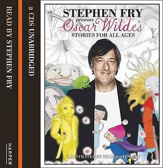 Stephen Fry Presents Oscar Wilde's Stories for All Ages by Oscar Wilde
