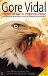 Perpetual War for Perpetual Peace by Gore Vidal
