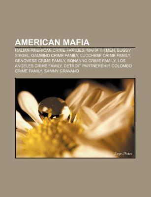 American Mafia: Italian-American Crime Families, Mafia Hitmen, Bugsy Siegel, Gambino Crime Family, Lucchese Crime Family, Genovese Crime Family