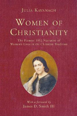 Women of Christianity: The Pioneer 1852 Narrative of Women's Lives in the Christian Tradition