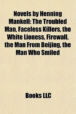 Novels by Henning Mankell: The Troubled Man, Faceless Killers, the White Lioness, Firewall, the Man From Beijing, the Man Who Smiled