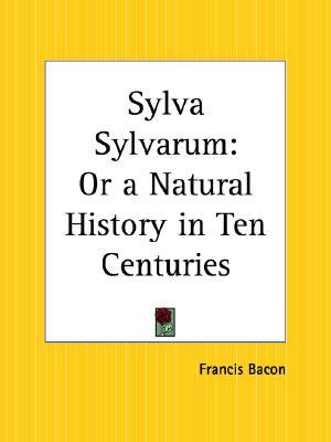 Sylva sylvarum or a natural history in ten centuries by francis bacon 3031053 fandeluxe Image collections