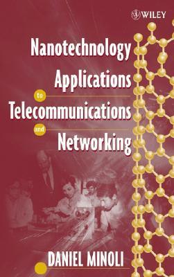 Nanotechnology Applications to Telecommunications and Networking