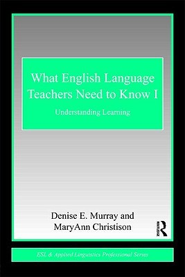 What English Language Teachers Need to Know, Volume I: Understanding Learning