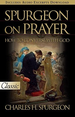 Spurgeon on Prayer (Pure Gold Classic): How to Converse with God