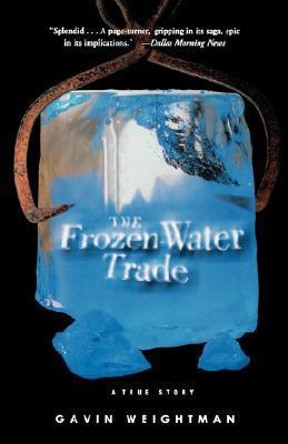 The Frozen Water Trade by Gavin Weightman